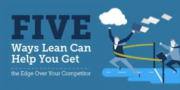 Five Ways Lean Can Help You Get A Competitive Edge